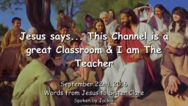 2016-09-22-Jesus-says_This-Channel-is-a-great-Classroom-and-I-am-your-Teacher