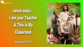 2016-09-22 - Obedience-Jesus is the Teacher-Youtube Channel a big Classroom-Love Letter from Jesus