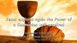 2016-09-23-jesus-explains-again-the-power-of-a-communion-well-received