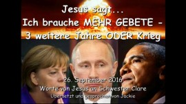 2016-09-26-jesus-sagt_ich-brauche-mehr-gebete_3-weitere-jahre-oder-krieg