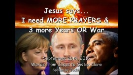 2016-09-26-Jesus-says_I-need-MORE-PRAYERS_3-more-Years-or-War