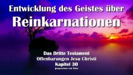 Das Dritte Testament Kapitel 30-Die Entwicklung des Geistes ueber Reinkarnationen-3-Testament-30-Offenbarungen Jesu Christi
