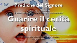 GUARIGIONE DALLA CECITA SPIRITUALE GESU spiega Luca 18_35-43-Prediche del Signore Gottfried Mayerhofer
