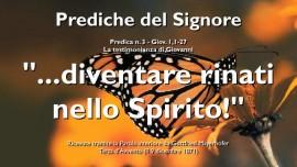 PREDICHE DEL SIGNORE-03 -IL SIGNORE GESU spiega Giovanni 1 1-27 - La testimonianza di Giovanni - Diventare rinati nello Spirito