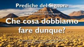 PREDICHE DEL SIGNORE-04-IL SIGNORE GESU spiega Luca 3 2-20 - PREDICA DI PENITENZA DI GIOVANNI BATTISTA