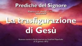 PREDICHE DEL SIGNORE - 14 - IL SIGNORE GESU spiega Matteo 17 1-13 - LA TRASFIGURAZIONE DI GESU