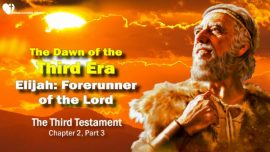 The Third Testament Chapter 2-The Dawn of the third Era-Elijah as Forerunner-03
