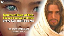 The Third Testament Chapter 3-Every Eye shall see Me-Spiritual Sun of the second Coming of Christ-TTT