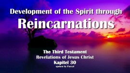 The Third Testament Chapter 30-The Development of the Spirit through Reincarnations-3-Testament-30-Revelations of Jesus Christ-1280