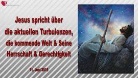 2015-06-11 - Die aktuellen Turbulenzen-die kommende Welt-Herrschaft Gerechtigkeit Gottes-Liebesbrief von Jesus