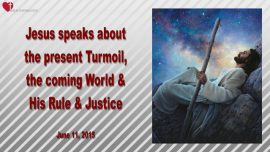 2015-06-11 - The present Turmoil-the coming World-Gods Rule and Justice-Love Letter from Jesus