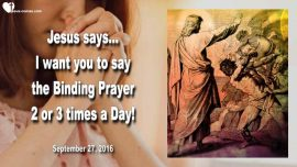 2016-09-27 - Teaching Binding Prayer-Say the Binding Prayer two times a Day-Love Letter from Jesus