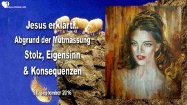 2016-09-30 - Abgrund der Mutmassung Einbildung Vermutung-Stolz-Eigensinn-Konsequenzen-Liebesbrief von Jesus
