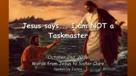 2016-10-02-jesus-says_i-am-not-a-taskmaster