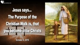 2016-10-06 - Becoming Little Christs-Purpose of the Christian Walk-Dancing with Jesus-Purification-Love Letter from Jesus