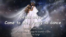 2016-10-06-jesus-says_come-to-me_ready-to-dance