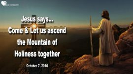 2016-10-07 - Ascend Climb the Mountain of Holiness with Jesus-My Sheep know My Voice-Love Letter from Jesus