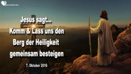 2016-10-07 - Den Berg der Heiligkeit besteigen mit Jesus-Meine Schafe kennen Meine Stimme-Liebesbrief von Jesus