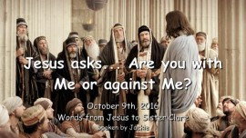 2016-10-09-jesus-asks_are-you-with-me-or-against-me