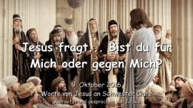 2016-10-09-jesus-fragt_bist-du-fuer-mich-oder-gegen-mich