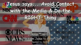 2016-10-12 - Jesus says... Avoid Contact with the Media & Do the RIGHT Thing
