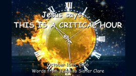 2016-10-16-jesus-says_this-is-a-critical-hour