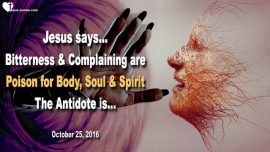 2016-10-25 - Seeds of Bitterness Complaining Anger-Poison for Body Soul Spirit-Antidote-Love Letter from Jesus