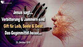 2016-10-25 - Verbitterung Jammern Klagen Zorn-Gift fur Leib Seele Geist-Gegenmittel-Liebesbrief von Jesus