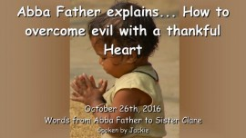 2016-10-26-abba-father-explains_how-to-overcome-evil-with-a-thankful-heart