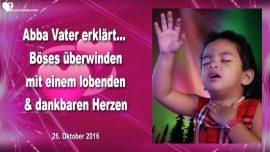 2016-10-26 - Abba Vater Boses uberwinden-Ein dankbares Herz-Lob Preis Anbetung-Dankbarkeit-Liebesbrief von Jesus