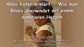 2016-10-26-abba-vater-erklaert_wie-man-boeses-ueberwindet-mit-einem-dankbaren-herzen