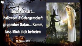 2016-10-31 - Halloween-Tag der Toten-Gefangenschaft Satan-Befreiung durch Jesus-Liebesbrief von Jesus