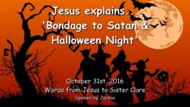 2016-10-31-jesus-explains_bondage-to-satan-and-halloween-night