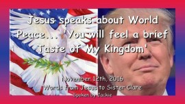 2016-11-12-jesus-speaks-about-world-peace_you-will-have-a-brief-taste-of-my-kingdom