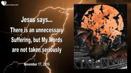 2016-11-17 - Christians have no Idea-Unnecessary Suffering-Taking Words from Jesus seriously-Love Letter from Jesus