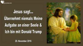2016-11-20 - Uebernehmt niemals Meine Aufgabe an einer Seele-Ich bin mit Donald Trump-Liebesbrief von Jesus
