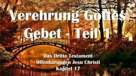 das-dritte-testament-kapitel-17-1-das-vollkommene-gebet-und-anbetung-gottes