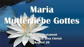 Das 3. Testament Kapitel 20 - Maria, die Mutterliebe Gottes