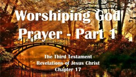 the-third-testament-chapter-17-1-the-perfect-prayer-worshiping-god