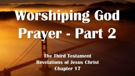 the-third-testament-chapter-17-2-the-perfect-prayer-worshiping-god