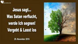 2016-11-29 - Fluch und Segen-Satan verflucht-Gott segnet-Vergeben-Loslassen-Liebesbrief von Jesus