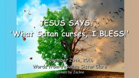 2016-11-29-jesus-says-what-satan-curses-i-bless