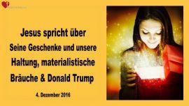 2016-12-04 - Geschenke von Jesus-Haltung Braut Christi-Materialismus an Weihnachten-Donald Trump-Liebesbrief von Jesus