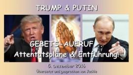 2016-12-05-praesident-trump-und-praesident-putin-attentatsplaene-und-entfuehrungsplaene-gebetsaufruf