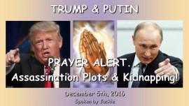 2016-12-05-president-trump-and-president-putin-assassination-plots-and-kidnapping-prayer-alert