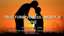 2016-12-07-true-forgiveness-mercy-and-love