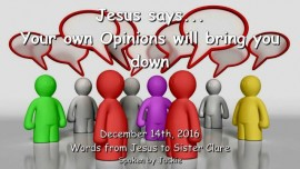 2016-12-14-jesus-says-your-own-opinions-will-bring-you-down