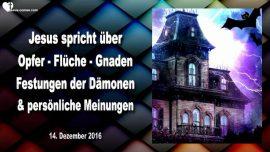 2016-12-14 - Opfer Fluch Gnade-Festung der Damonen-Eigene Meinungen-Liebesbrief von Jesus