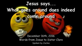 2016-12-16-jesus-says-what-goes-around-does-indeed-come-around