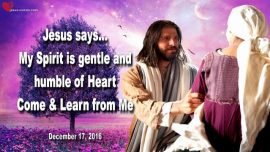 2016-12-17 The Holy Spirit is gentle and humble of Heart-Learn from Me-Love Letter from Jesus Christ